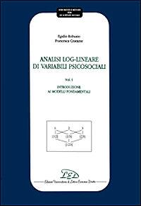Analisi log-lineare di variabili psicosociali. Vol. 1: Introduzione ai modelli fondamentali.