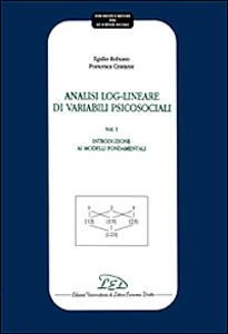 Analisi log-lineare di variabili psicosociali. Vol. 1: Introduzione ai modelli fondamentali. - Egidio Robusto,Francesca Cristante - copertina