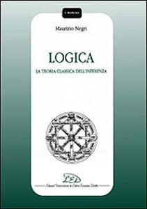 Logica. La teoria classica dell'inferenza - Maurizio Negri - copertina