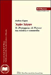 Agon logon. Il «Protagora» di Platone tra eristica e commedia - Andrea Capra - copertina