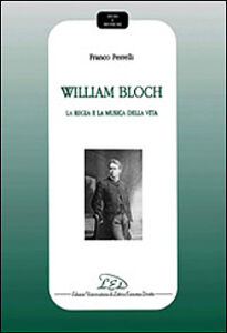 William Bloch. La regia e la musica della vita