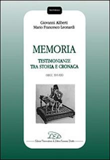 Memoria. Testimonianze tra storia e cronaca (secc. XVI-XX) - Giovanni Aliberti,Mario F. Leonardi - copertina
