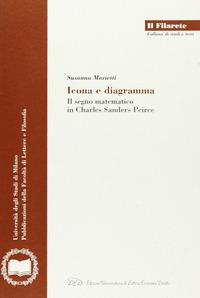 Icona e diagramma. Il segno matematico in Charles Sanders Peirce - Marietti Susanna - wuz.it