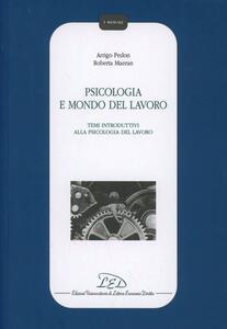 Psicologia e mondo del lavoro. Temi introduttivi alla psicologia del lavoro - Arrigo Pedon,Roberta Maeran - copertina