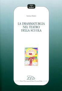 La drammaturgia nel teatro della scuola - Serena Pilotto - copertina