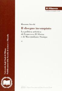 Il disegno incompiuto. La politica artistica di Francesco II Sforza e di Massimiliano Stampa