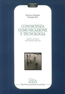 Conoscenza, comunicazione e tecnologia. Aspetti cognitivi della realtà virtuale - Francesca Morganti,Giuseppe Riva - copertina