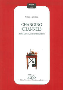 Changing channels. Media language in (inter)action - Gillian Mansfield - copertina