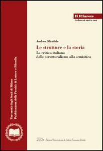 Le strutture e la storia. La critica italiana dallo strutturalismo alla semiotica - Andrea Mirabile - copertina