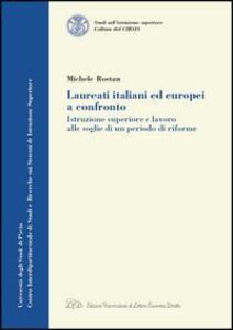 Laureati italiani ed europei a confronto. Istruzione superiore e lavoro alle soglie di un periodo di riforme - Michele Rostan - copertina