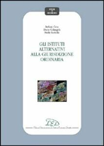 Gli istituti alternativi alla giurisdizione ordinaria - Stefano Cera,Dario Colangeli,Frida Paolella - copertina