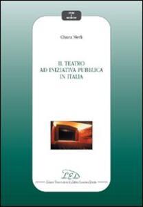 Il teatro ad iniziativa pubblica in Italia - Chiara Merli - copertina