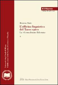 L' officina linguistica del Tasso epico. La «Gerusalemme Liberata» - Maurizio Vitale - copertina