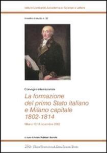 La formazione del primo Stato italiano e Milano capitale 1802-1814. Convegno internazionale (Milano, 13-16 novembre 2002) - copertina