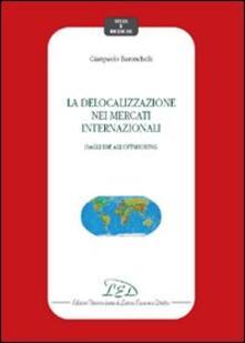 La delocalizzazione nei mercati internazionali. Dagli IDE all'offshoring - Gianpaolo Baronchelli - copertina