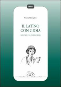 Il latino con gioia. Lezioni di una professoressa - Tiziana Momigliano - copertina