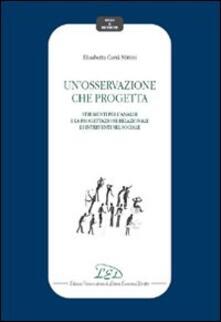 Un' osservazione che progetta. Strumenti per l'analisi e la progettazione relazionale di interventi nel sociale - Elisabetta Carrà Mittini - copertina
