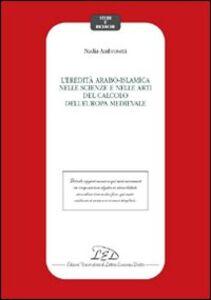 L' eredità arabo-islamica nelle scienze e nelle arti del calcolo dell'Europa medievale
