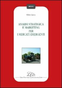 Analisi strategica e marketing per i mercati emergenti - Fabio Cassia - copertina