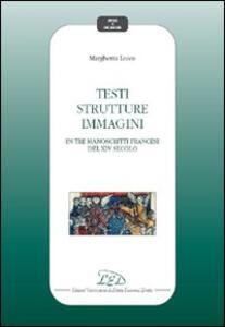 Testi, strutture, immagini in tre manoscritti del XIV secolo - Margherita Lecco - copertina