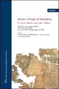 Intorno al papiro di Artemidoro. Vol. 1: Contesto culturale, lingua, stile e tradizione. Atti del Convegno internazionale (Pisa, 15 novembre 2008). - copertina