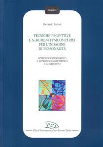 Tecniche proiettive e strumenti psicometrici per l'indagine di personalità. Approccio idiografico e approccio nomotetico a confronto - Riccardo Sartori - copertina