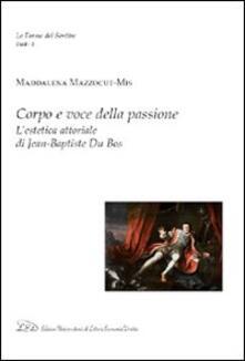 Corpo e voce della passione. L'estetica attoriale di Jean-Baptiste du Bos - Maddalena Mazzocut-Mis - copertina