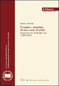 Uomini e strutture di uno stato feudale. Il marchesato di Monferrato (1418-1483)