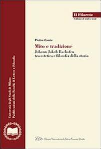 Mito e tradizione. Johann Jakob Bachofen tra estetica e filosofia della storia - Pietro Conte - copertina