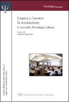 Laurea e lavoro. La transizione. Il caso della psicologia a Roma - copertina