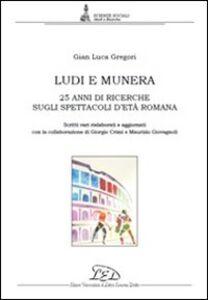 Ludi e munera. 25 anni di ricerche sugli spettacoli d'età romana. Scritti vari rielaborati e aggiornati
