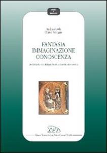 Fantasia immaginazione conoscenza. Uno studio sul De imagine di Giovanni Duns Scoto - Andrea Colli,Chiara Selogna - copertina