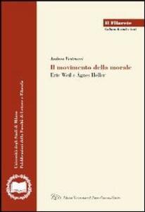 Il movimento della morale. Eric Weil e Ágnes Heller - Andrea Vestrucci - copertina