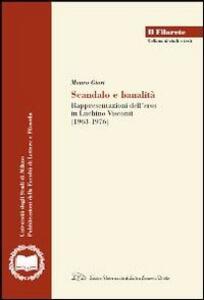Scandalo e banalità. Rappresentazione dell'eros nel cinema di Luchino Visconti (1963-1976) - Mauro Giori - copertina