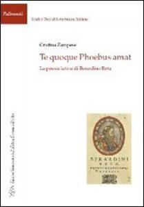 Te quoque phoebus amat. La poesia latina di Berardino Rota - Cristina Zampese - copertina