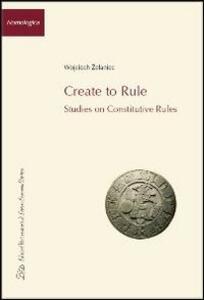 Create to rule. Essays on constitutive rules - Wojciech Zelaniec - copertina