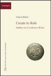 Create to rule. Essays on constitutive rules