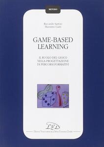 Game-based learning. Il ruolo del gioco nella progettazione di percorsi formativi - Riccardo Sartori,Massimo Gatti - copertina