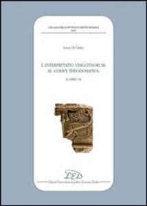 L' interpretatio visigothorum al Codex Theodosianus. Libro IX - Lucia Di Cintio - copertina