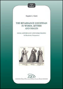 The Renaissance courtesan in words, letters and images. Social amphibology and moral framing (A diachronic perspective)