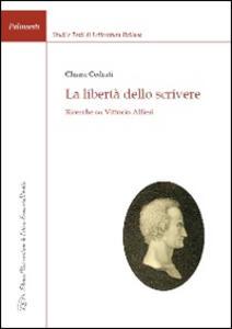 La libertà dello scrivere. Ricerche su Vittorio Alfieri - Chiara Cedrati - copertina
