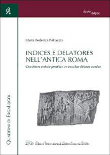 Indices e Delatores nell'antica Roma. Occultiore indicio proditus, in occultas delatus insidias - M. Federica Petraccia - copertina