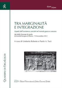 Tra marginalità e integrazione. Aspetti dell'assistenza sociale nel mondo greco e romano. Atti delle Giornate di studio (Roma, 7-8 novembre 2012) - copertina
