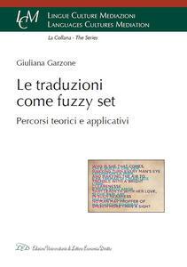 Le traduzioni come Fuzzy Set. Percorsi teorici e applicativi - Giuliana Garzone - copertina