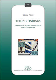 Telling findings. Translating islamic archaeology through Corpora - Gianna Fusco - copertina