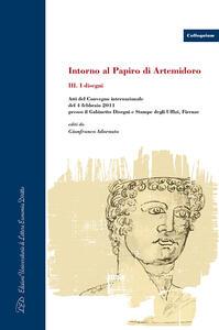 Intorno al Papiro di Artemidoro. Atti del Convegno internazionale (Firenze, 4 febbraio 2011). Ediz. italiana, inglese e tedesca. Vol. 3: disegni, I.