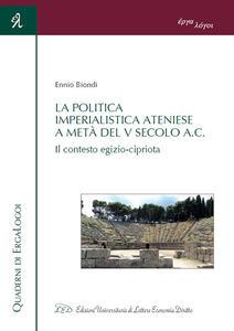 La politica imperialistica ateniese a metà del V Secolo a.C. Il contesto egizio-cipriota - Ennio Biondi - copertina