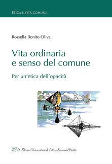 Vita ordinaria e senso del comune. Per un'etica dell'opacità - Rossella Bonito Oliva - copertina