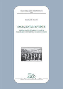 Sacramentum civitatis. Diritto costituzionale e Ius Sacrum nell'Arcaico ordinamento giuridico romano - Ferdinando Zuccotti - copertina