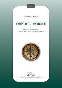 Obbligo morale. Breve introduzione alle teorie etiche della condotta - Francesco Allegri - copertina